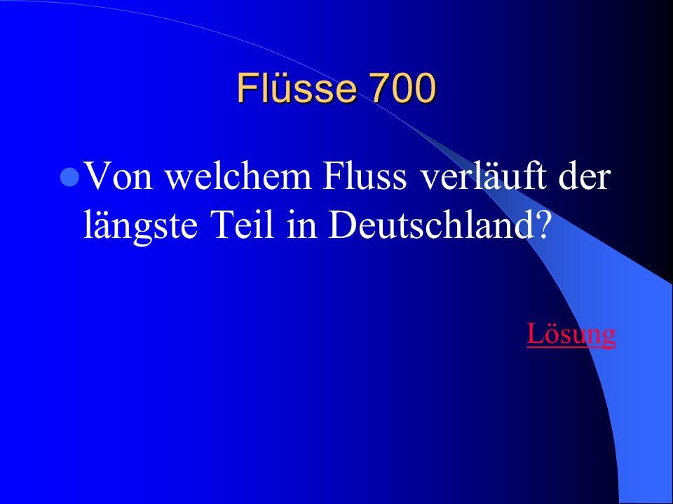 Flüsse 700 Von welchem Fluss verläuft der längste Teil in Deutschland? Lösung