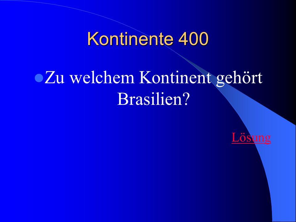 Kontinente 400 Zu welchem Kontinent gehört Brasilien? Lösung