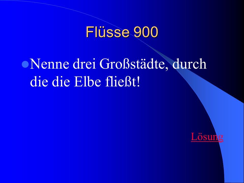 Flüsse 900 Nenne drei Großstädte, durch die die Elbe fließt! Lösung