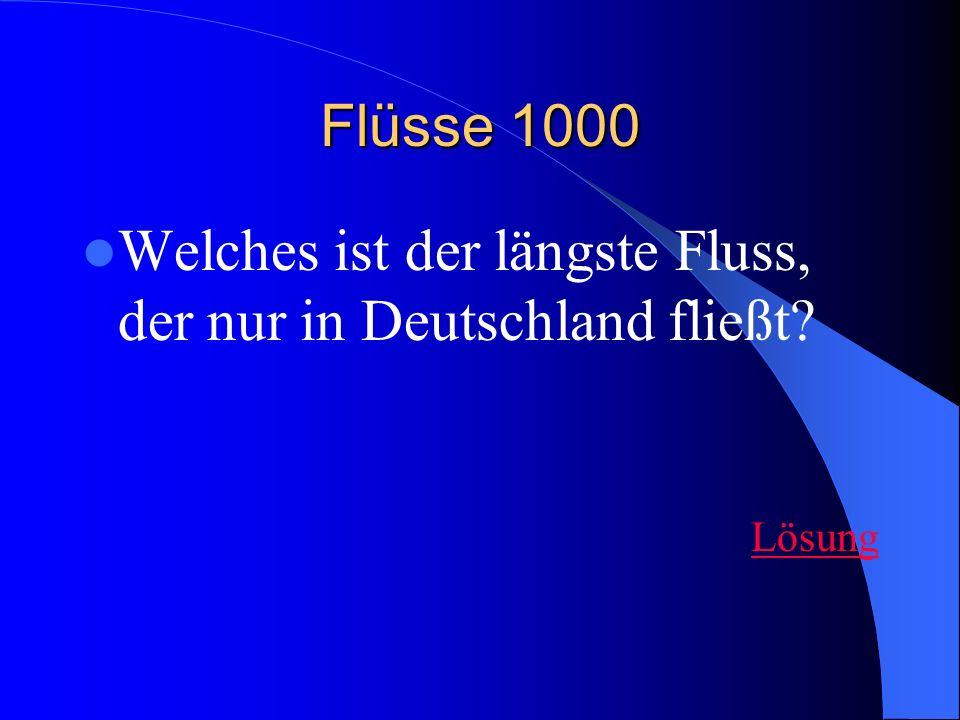 Flüsse 1000 Welches ist der längste Fluss, der nur in Deutschland fließt? Lösung