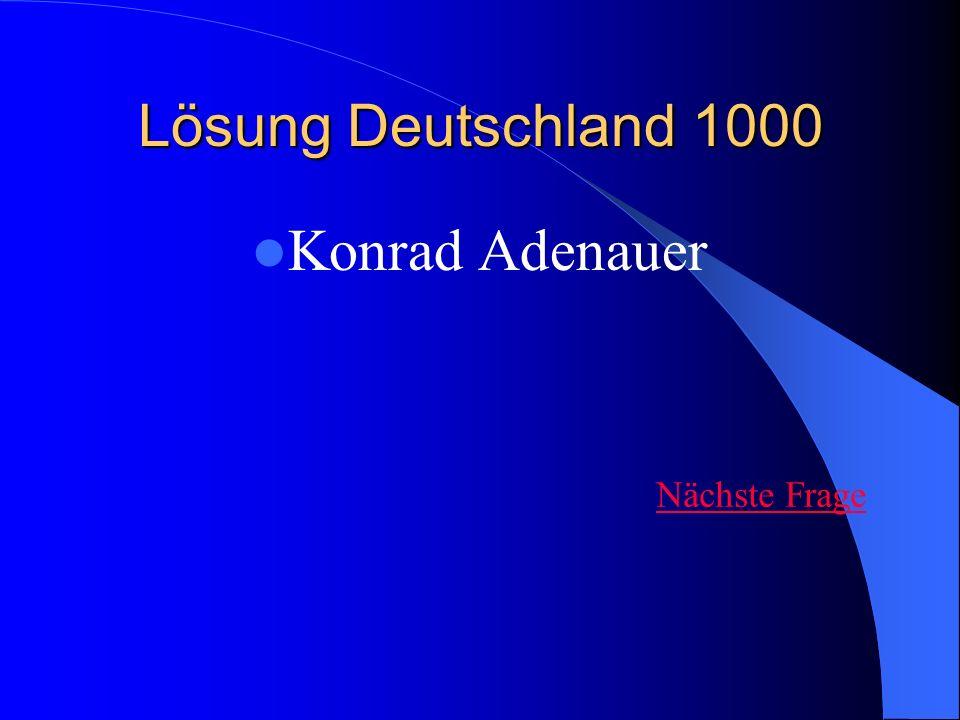 Lösung Deutschland 1000 Konrad Adenauer Nächste Frage