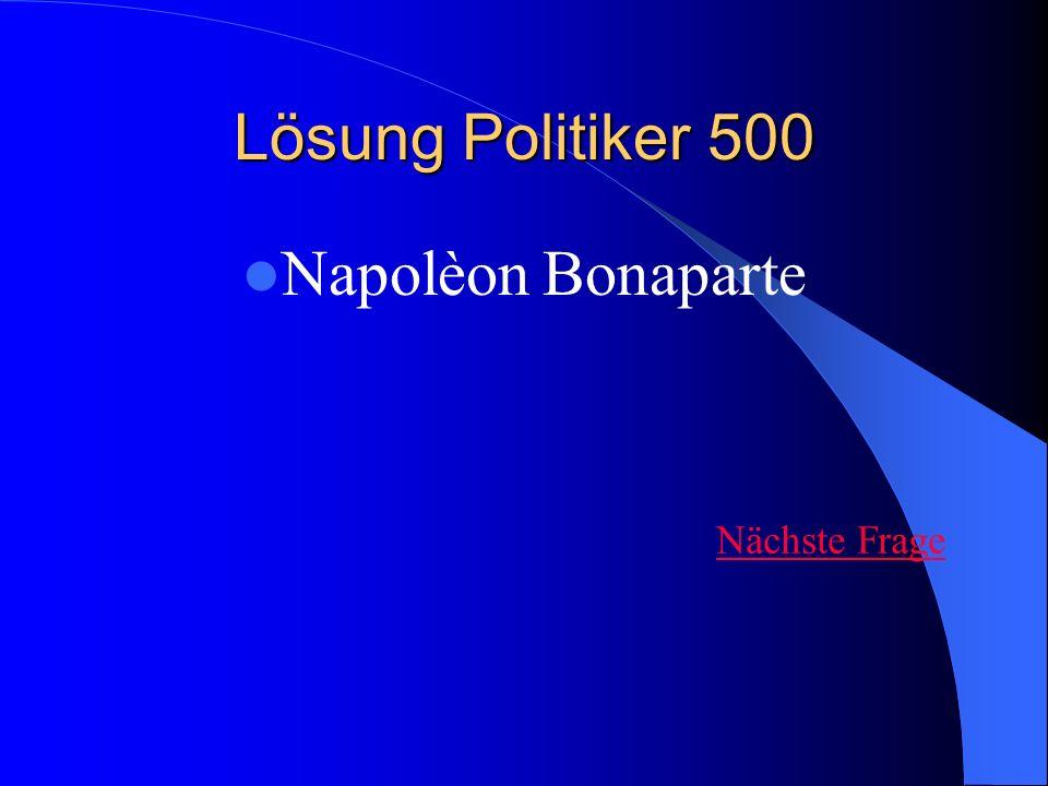 Lösung Politiker 500 Napolèon Bonaparte Nächste Frage