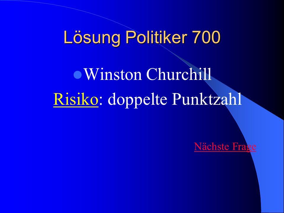 Lösung Politiker 700 Winston Churchill Risiko: doppelte Punktzahl Nächste Frage