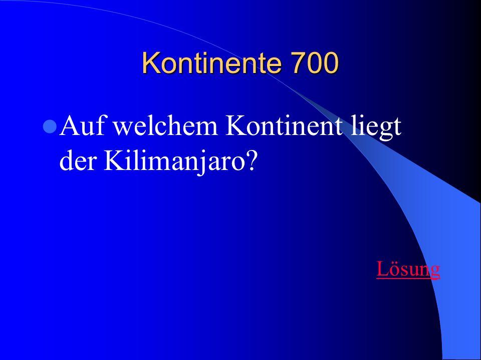 Kontinente 700 Auf welchem Kontinent liegt der Kilimanjaro? Lösung