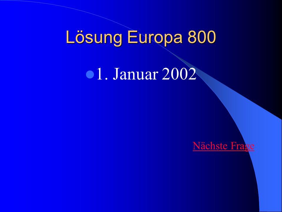 Lösung Europa 800 1. Januar 2002 Nächste Frage