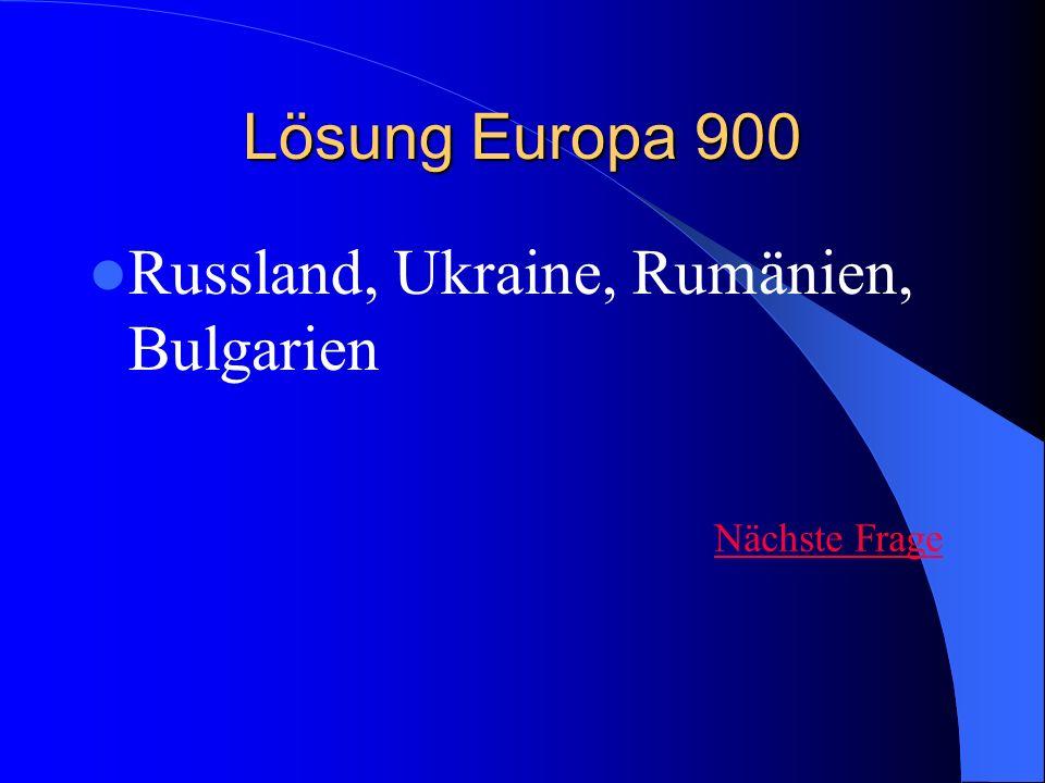 Lösung Europa 900 Russland, Ukraine, Rumänien, Bulgarien Nächste Frage
