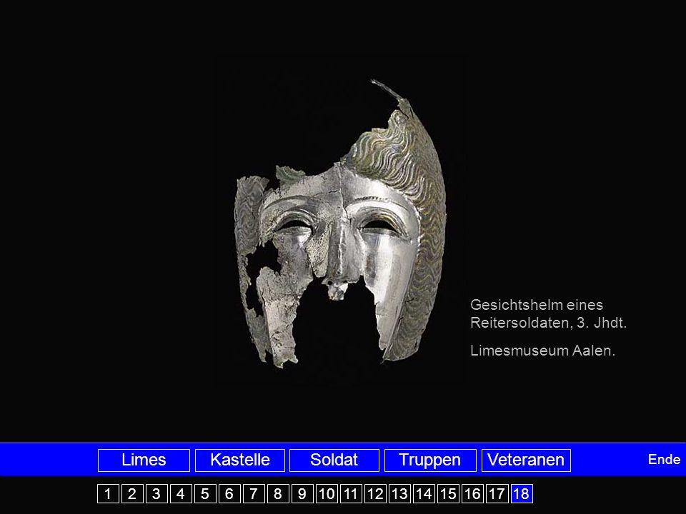 Ende Gesichtshelm eines Reitersoldaten, 3. Jhdt. Limesmuseum Aalen. 1 1 2 2 3 3 4 4 5 5 6 6 7 7 8 8 9 9 10 11 12 13 14 15 16 17 LimesTruppenKastelleSo
