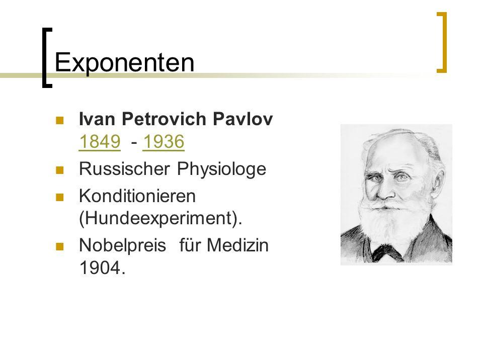 Exponenten Ivan Petrovich Pavlov 1849 - 1936 18491936 Russischer Physiologe Konditionieren (Hundeexperiment).