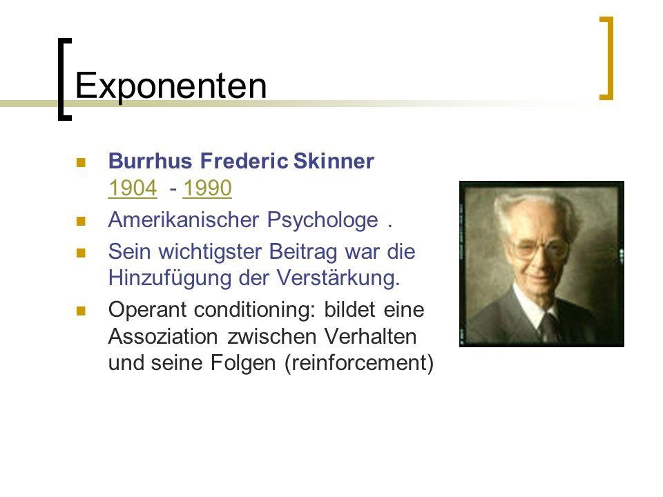 Exponenten Burrhus Frederic Skinner 1904 - 1990 19041990 Amerikanischer Psychologe.