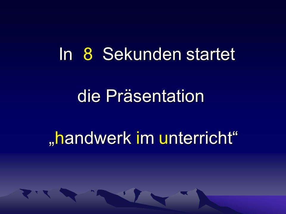In Sekunden startet die Präsentation handwerk im unterricht In Sekunden startet die Präsentation handwerk im unterricht 9