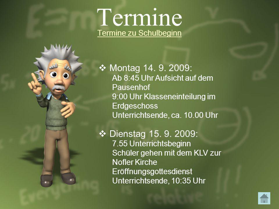 Termine Termine zu Schulbeginn Montag 14. 9. 2009: Ab 8:45 Uhr Aufsicht auf dem Pausenhof 9:00 Uhr Klasseneinteilung im Erdgeschoss Unterrichtsende, c