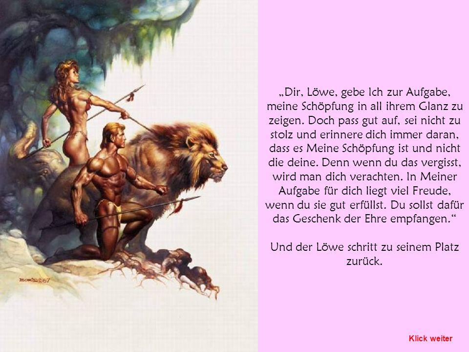 Dir, Löwe, gebe Ich zur Aufgabe, meine Schöpfung in all ihrem Glanz zu zeigen.