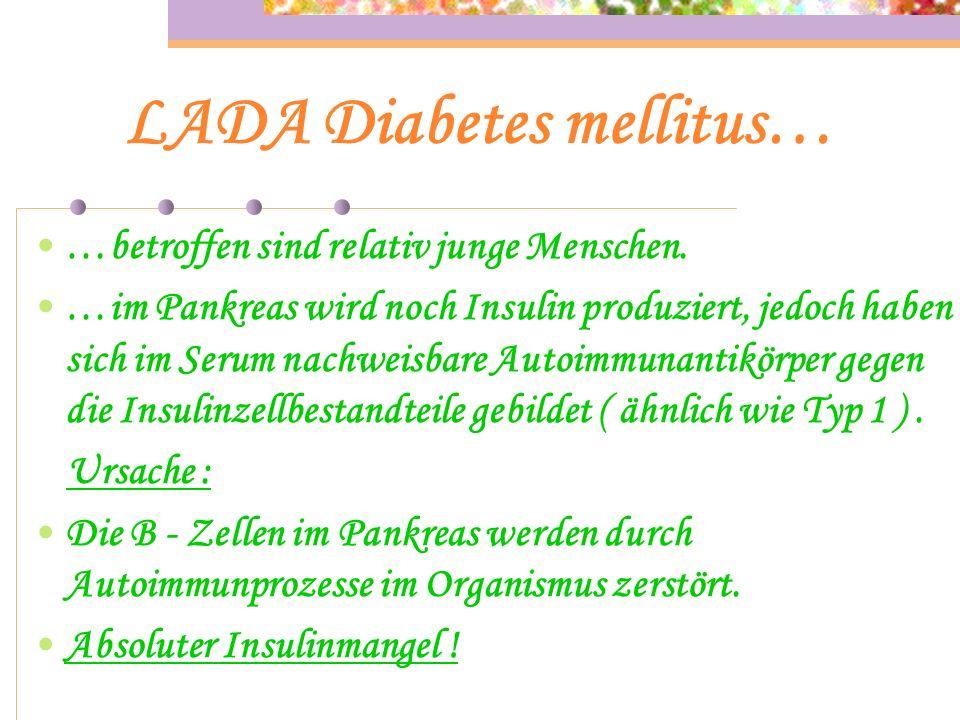 MODY Diabetes mellitus… …betroffen sind Menschen bis zum 25ten Lebensjahr mit Übergewicht die auch meist insulinabhängig sind. Ursache : Genetischer D