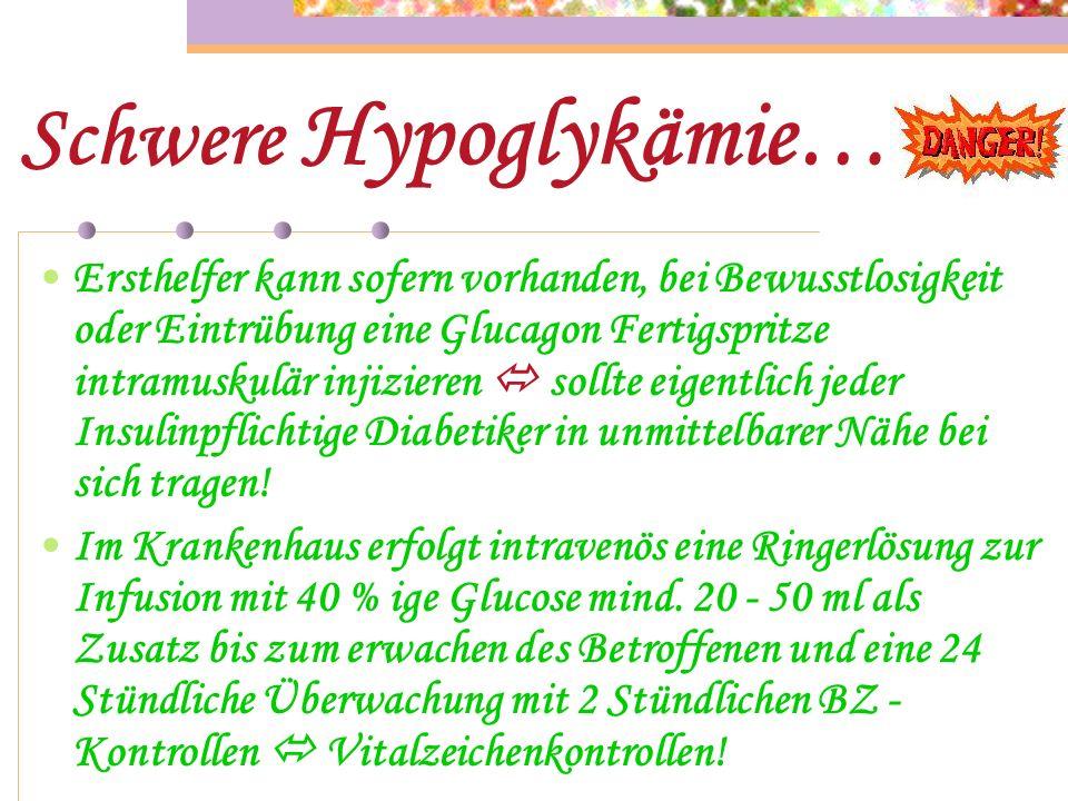 Leichte Hypoglykämie… Blutzuckerspiegel ist unter 60 mg/dl ! Sofort 10 - 20 gr. Traubenzucker… …oder 1 Glas Saft mit Traubenzucker… …danach noch ein B