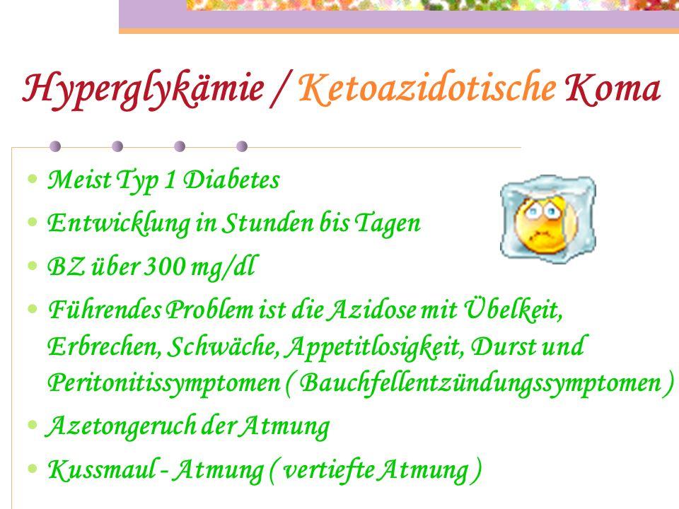 Ursachen der Hyperglykämie… Meist durch erhöhten Insulinbedarf bei z.B. Infekte. Dosierungsfehler wie z.B. durch weggelassenes Insulin ausgelöste Stof