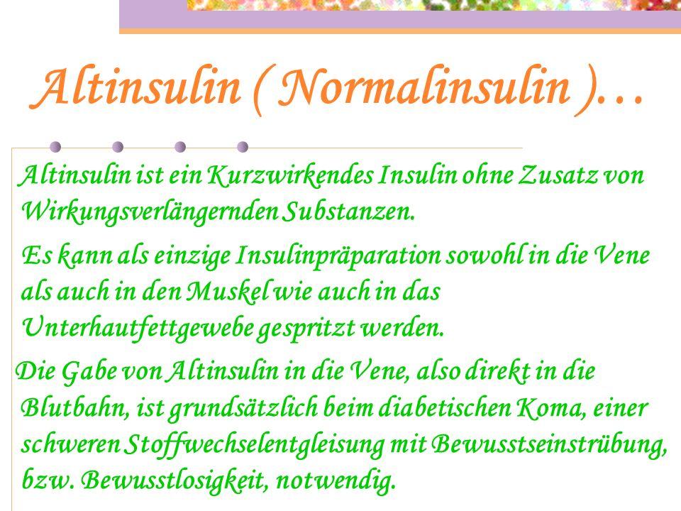Insulinarten… Altinsulin z.B.: Actrapid Mischinsulin z.B.: Insuman Comb 25 Langzeitinsulin z.B.: Lantus