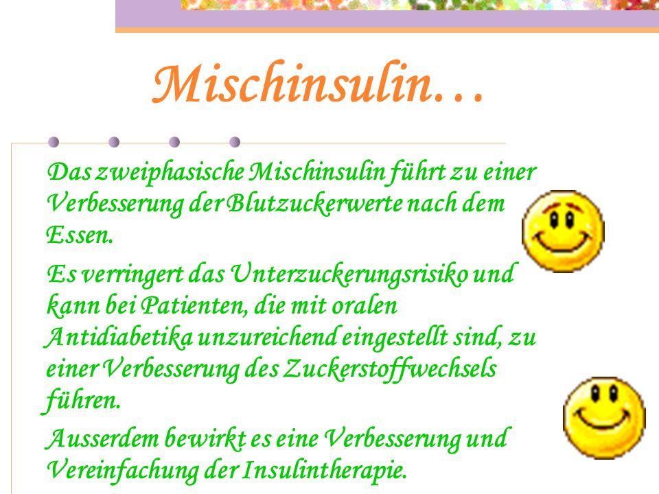 Mischinsulin… Mischinsulin ist eine Mischung aus Normalinsulin ( Altinsulin ) und Intermediärinsulin ( Depotinsulin ) in verschiedenen Verhältnissen.