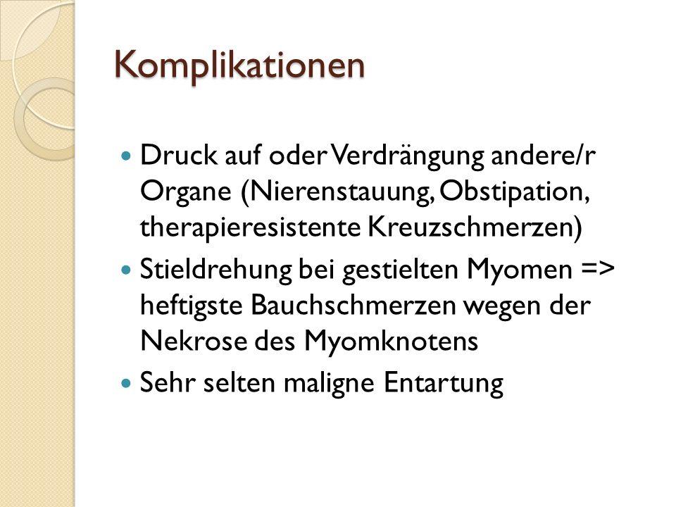 Symptome Blutungsveränderungen (meist starke Menstruationsblutung) Druck- oder Verdrängungserscheinungen bei großen Myomen Schmerzen im Unterbauch Fer