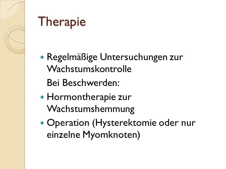 Komplikationen Druck auf oder Verdrängung andere/r Organe (Nierenstauung, Obstipation, therapieresistente Kreuzschmerzen) Stieldrehung bei gestielten