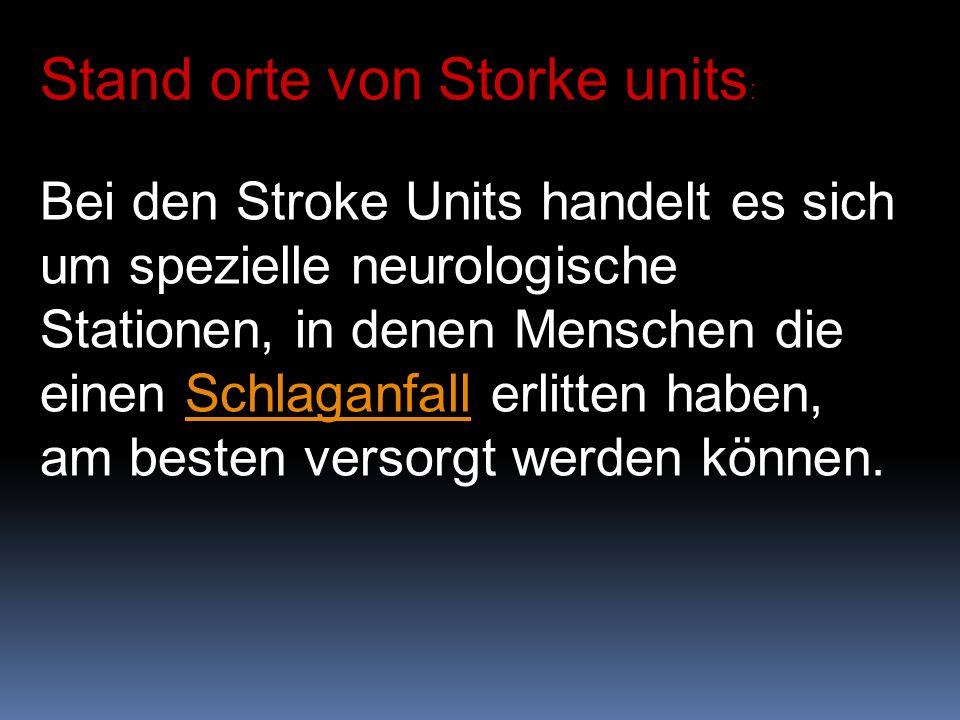 Stand orte von Storke units : Bei den Stroke Units handelt es sich um spezielle neurologische Stationen, in denen Menschen die einen Schlaganfall erlitten haben, am besten versorgt werden können.Schlaganfall