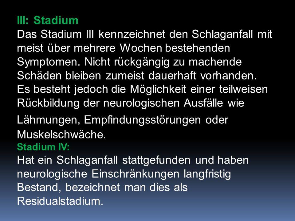 III: Stadium Das Stadium III kennzeichnet den Schlaganfall mit meist über mehrere Wochen bestehenden Symptomen.