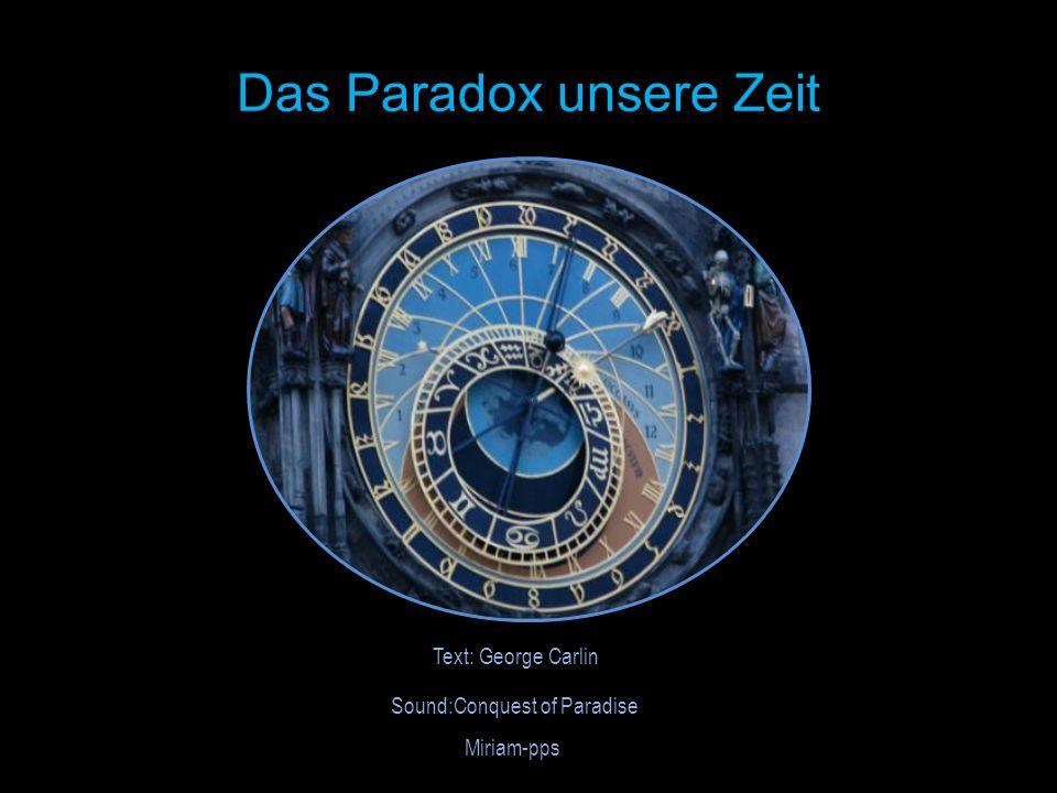 Das Paradox unsere Zeit Text: George Carlin Sound:Conquest of Paradise Miriam-pps
