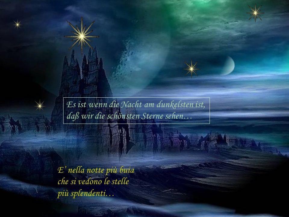 E nella notte più buia che si vedono le stelle più splendenti… Es ist wenn die Nacht am dunkelsten ist, daß wir die schönsten Sterne sehen…