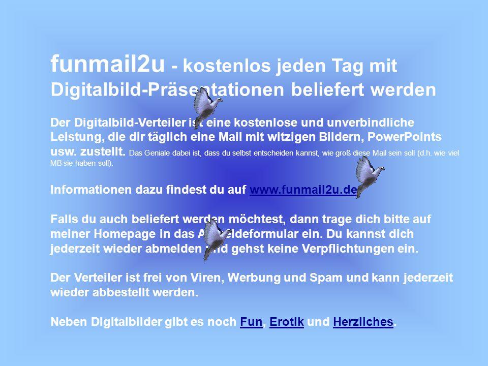 funmail2u - kostenlos jeden Tag mit Digitalbild-Präsentationen beliefert werden Der Digitalbild-Verteiler ist eine kostenlose und unverbindliche Leistung, die dir täglich eine Mail mit witzigen Bildern, PowerPoints usw.
