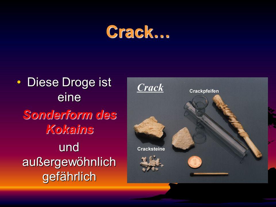 Crack… Diese Droge ist eineDiese Droge ist eine Sonderform des Kokains Sonderform des Kokains und außergewöhnlich gefährlich und außergewöhnlich gefäh
