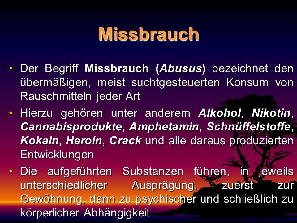 Missbrauch Der Begriff Missbrauch (Abusus) bezeichnet den übermäßigen, meist suchtgesteuerten Konsum von Rauschmitteln jeder ArtDer Begriff Missbrauch