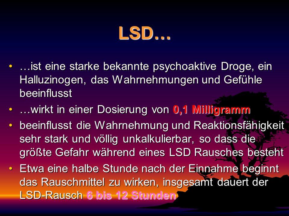 LSD… …ist eine starke bekannte psychoaktive Droge, ein Halluzinogen, das Wahrnehmungen und Gefühle beeinflusst…ist eine starke bekannte psychoaktive D