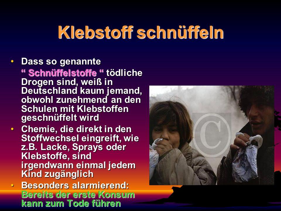 Klebstoff schnüffeln Dass so genannteDass so genannte Schnüffelstoffe tödliche Drogen sind, weiß in Deutschland kaum jemand, obwohl zunehmend an den S