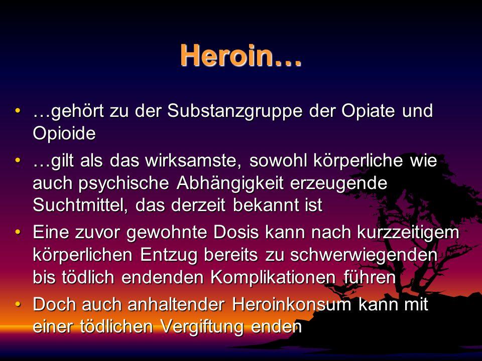 Heroin… …gehört zu der Substanzgruppe der Opiate und Opioide…gehört zu der Substanzgruppe der Opiate und Opioide …gilt als das wirksamste, sowohl körp