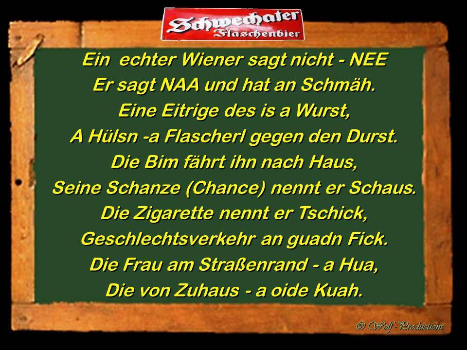 Ein echter Wiener sagt nicht - NEE Er sagt NAA und hat an Schmäh.
