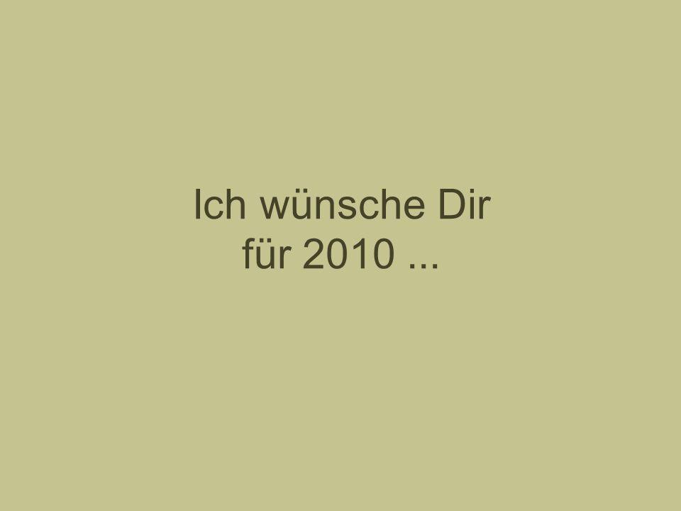 Ich wünsche Dir für 2010...