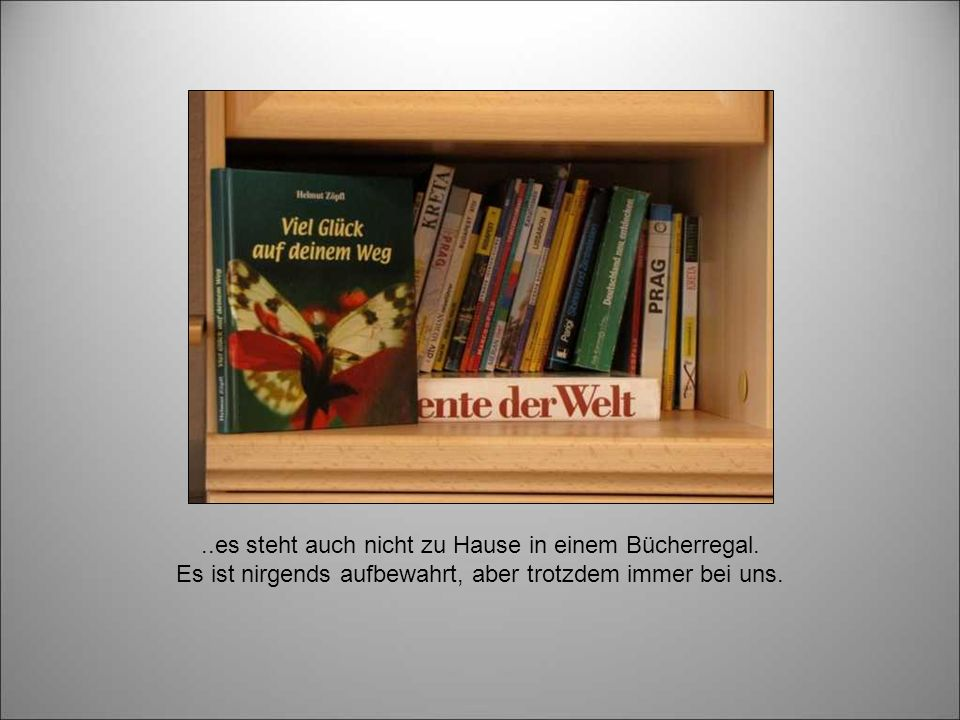 Jeder Mensch auf dieser Welt hat so ein Buch. Es steht nicht in irgendeinem Regal in einer großen Bibliothek,