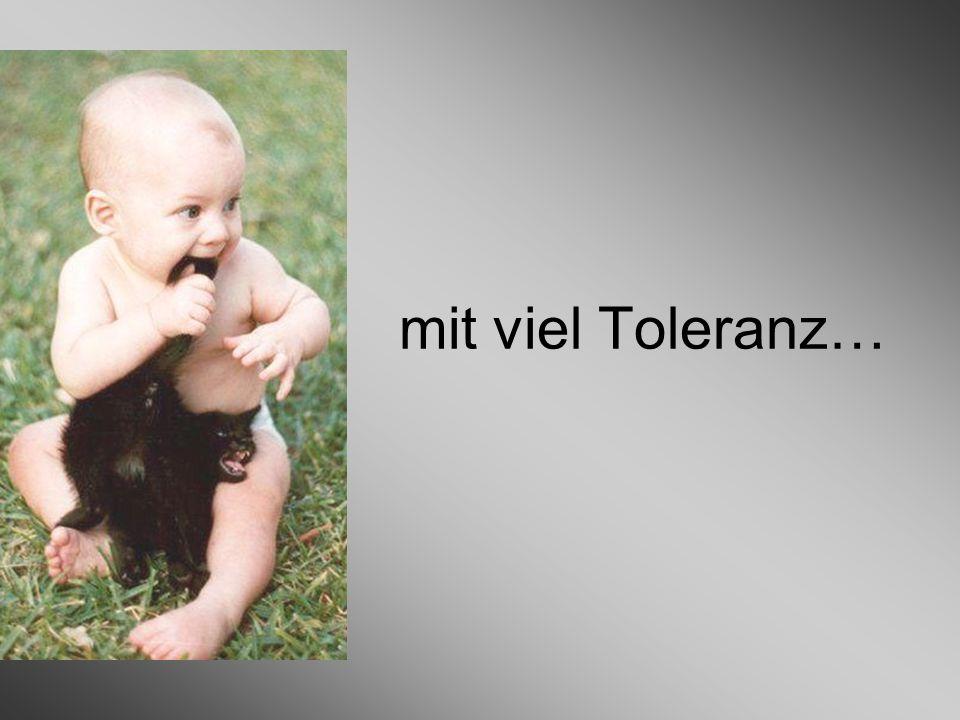 mit viel Toleranz…