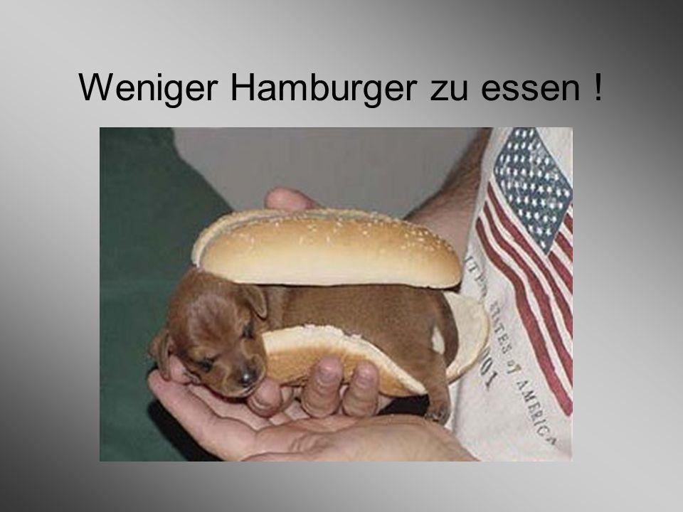Weniger Hamburger zu essen !