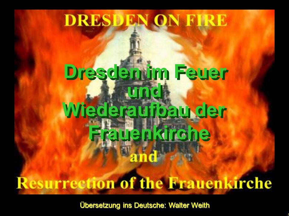 1 u Übersetzung ins Deutsche: Walter Weith Dresden im Feuer Dresden im Feuer und und Wiederaufbau der Frauenkirche Wiederaufbau der Frauenkirche