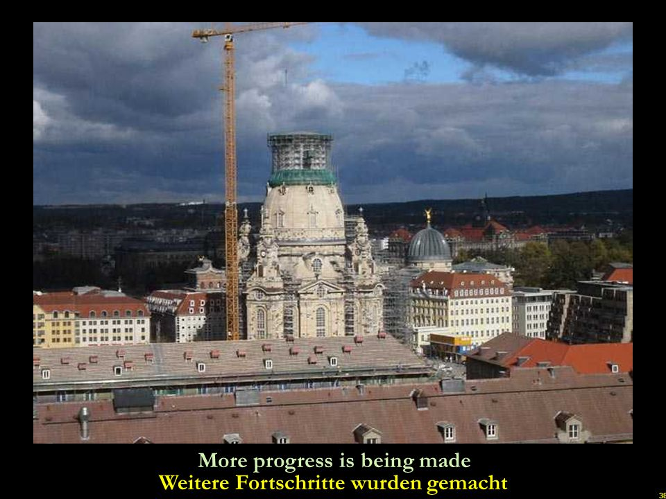 37 The new Frauenkirche is slowly taking shape Die neue Frauenkirche nimmt langsam Gestalt an u