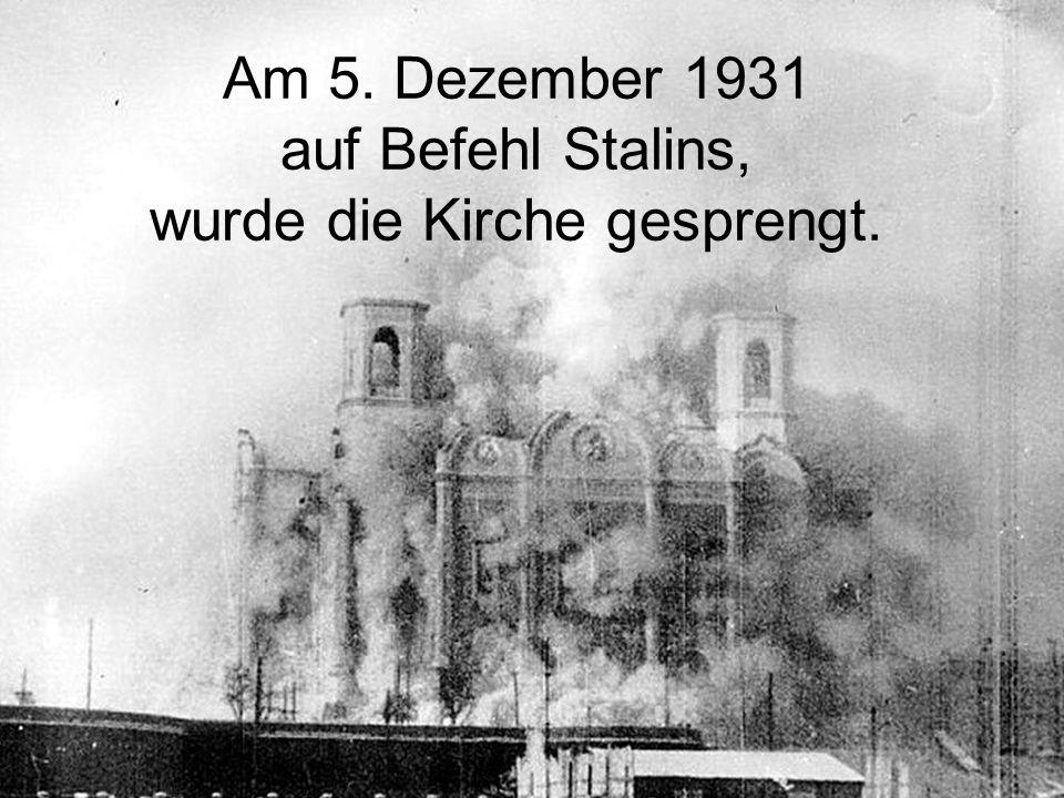 Am 5. Dezember 1931 auf Befehl Stalins, wurde die Kirche gesprengt.