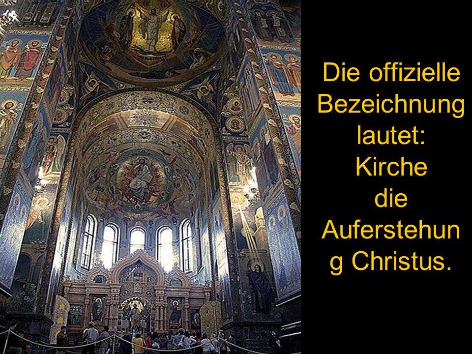 Die offizielle Bezeichnung lautet: Kirche die Auferstehun g Christus.