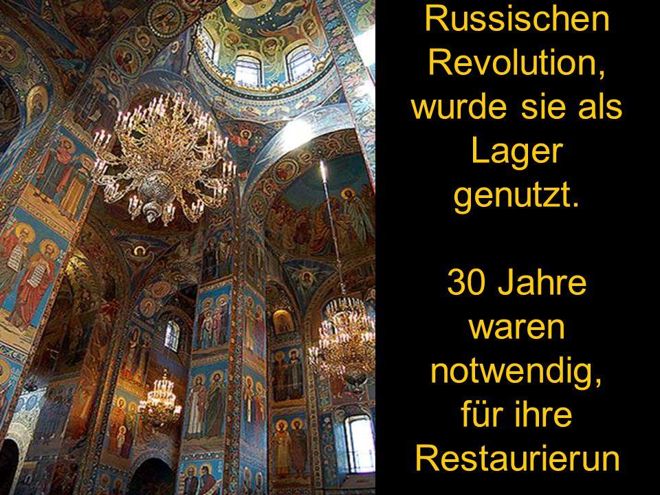 Nach der Russischen Revolution, wurde sie als Lager genutzt. 30 Jahre waren notwendig, für ihre Restaurierun g