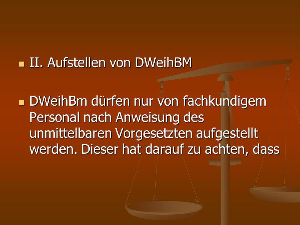 II. Aufstellen von DWeihBM II. Aufstellen von DWeihBM DWeihBm dürfen nur von fachkundigem Personal nach Anweisung des unmittelbaren Vorgesetzten aufge