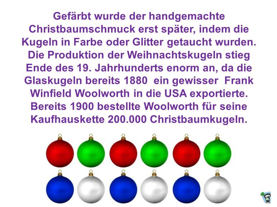 Seit 1847 werden Weihnachtskugeln als Weihnachtsbaumschmuck verwendet. Der Ursprung der Christbaumkugeln liegt in Thüringen. Dort wurden die Glaskugel