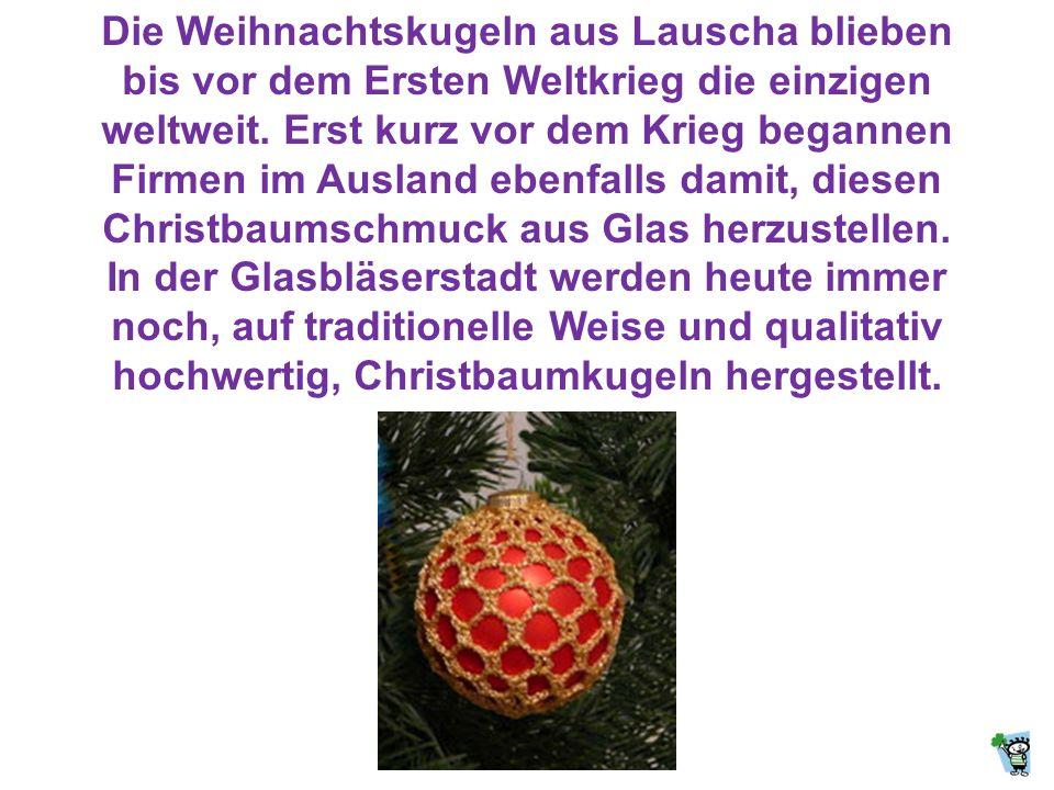 Gefärbt wurde der handgemachte Christbaumschmuck erst später, indem die Kugeln in Farbe oder Glitter getaucht wurden. Die Produktion der Weihnachtskug
