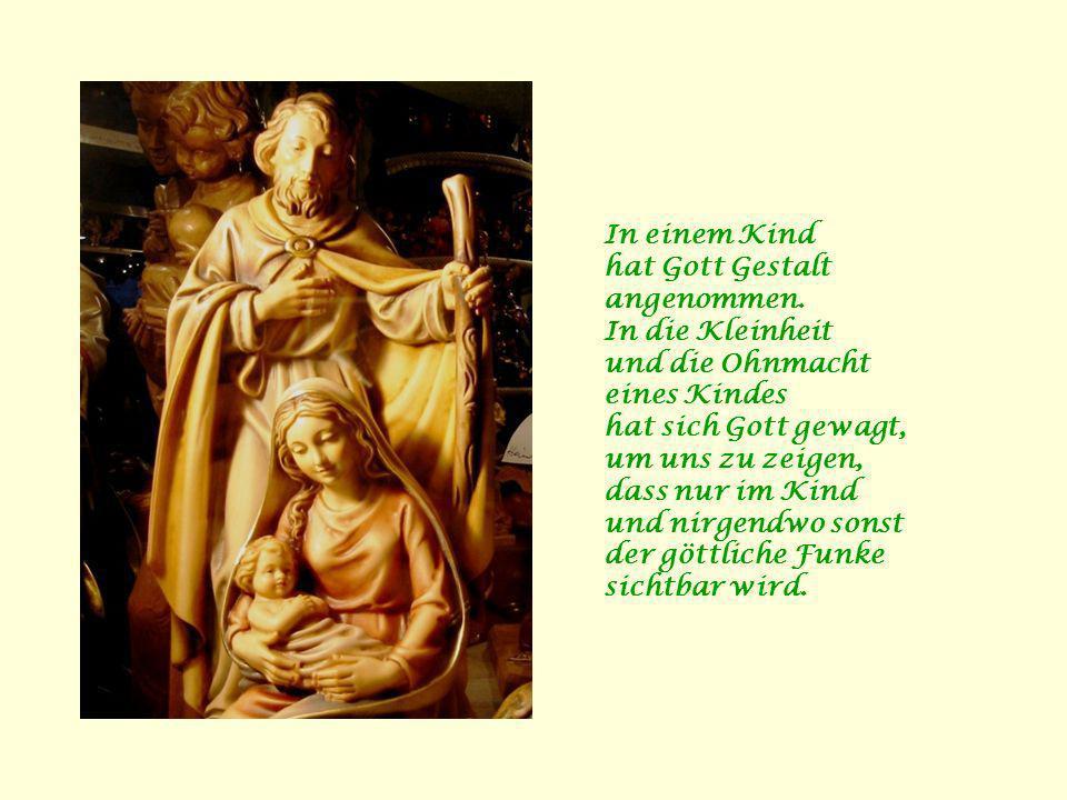 In einem Kind hat Gott Gestalt angenommen.