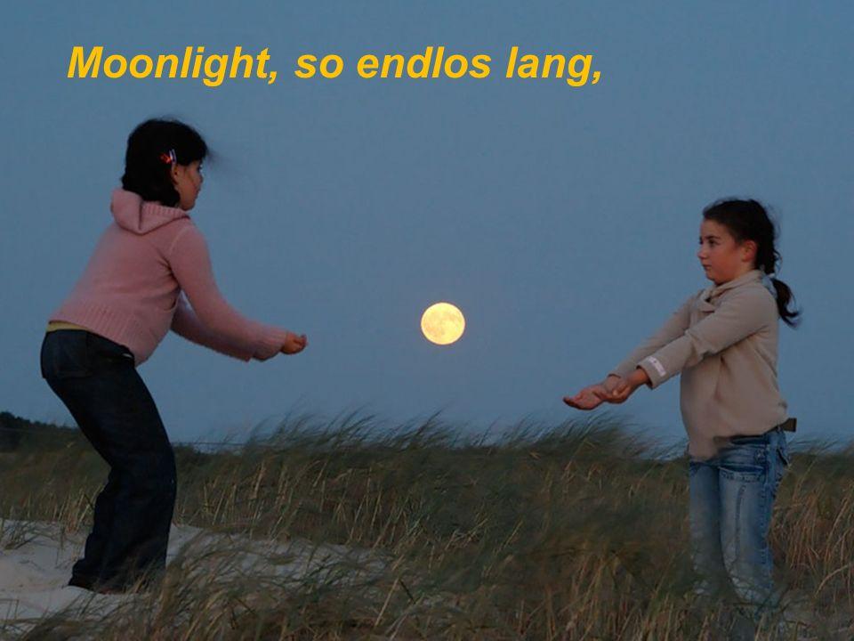 Moonlight, die Nacht ist lang,
