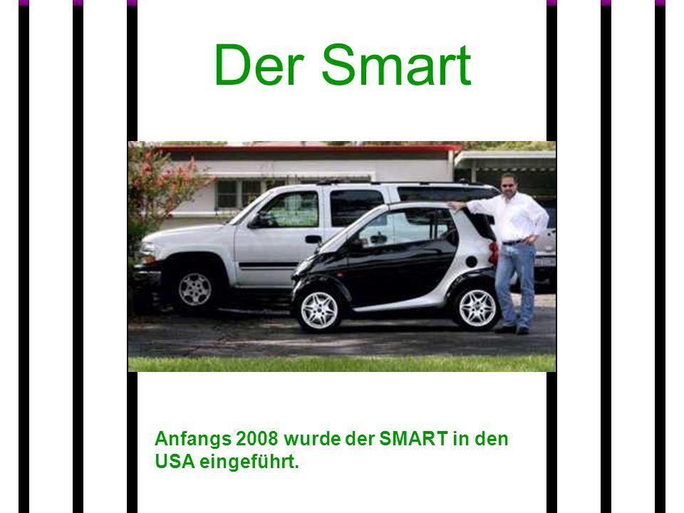 Anfangs 2008 wurde der SMART in den USA eingeführt. Der Smart