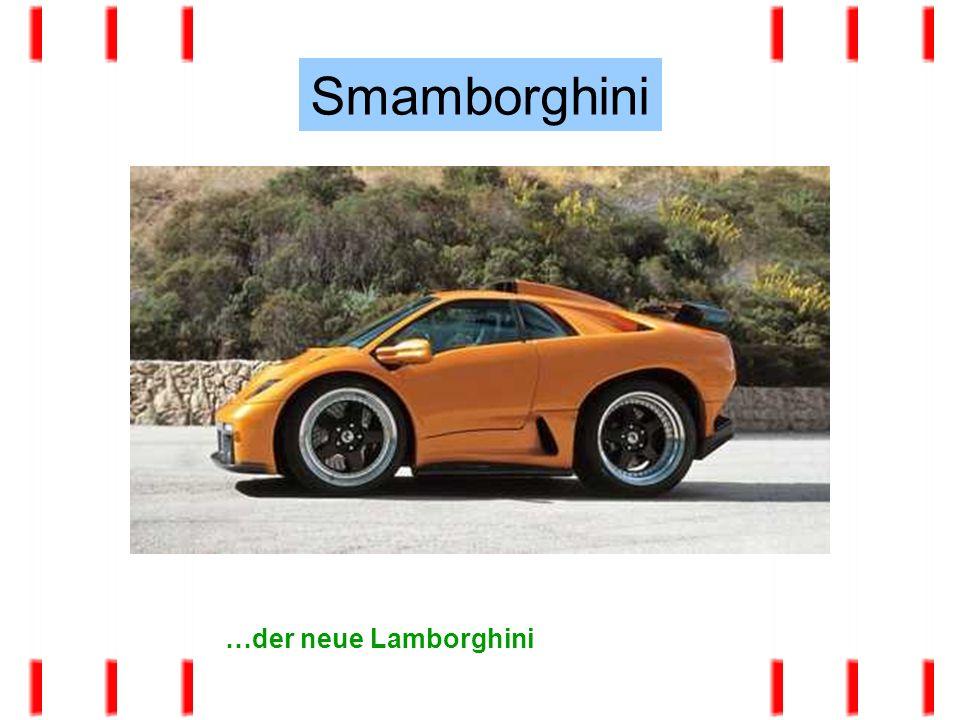 …der neue Lamborghini Smamborghini